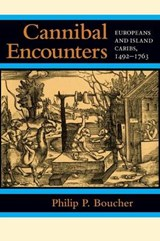 Cannibal Encounters - Europeans and Island Caribs, 1492-1763 | Pp Boucher |