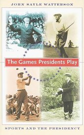 The Games Presidents Play - Sports and the Presidency