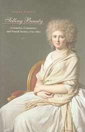 Selling Beauty - Cosmetics, Commerce, and French Society, 1750-1830
