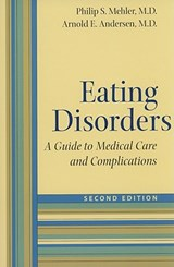 Eating Disorders - A Guide to Medical Care and Complications | Mehler, Philip S., M.D.; Andersen, Arnold E. |