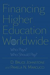 Financing Higher Education Worldwide - Who Pays? Who Should Pay? | Bruce D Johnstone |