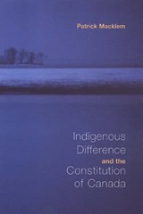 Indigenous Difference and the Constitution of Canada | Patrick Macklem |