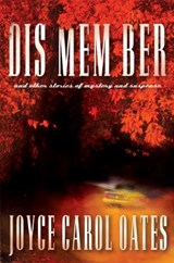 Dis Mem Ber and Other Stories of Mystery and Suspense | Joyce Carol Oates |