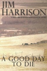 A Good Day to Die | Jim Harrison |