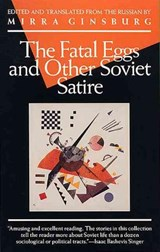 The Fatal Eggs and Other Soviet Satire | Alan Ginsburg |