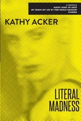 Literal Madness | Kathy Acker |