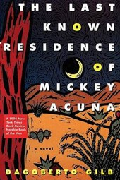 The Last Known Residence of Mickey Acuaa | Dagoberto Gilb |