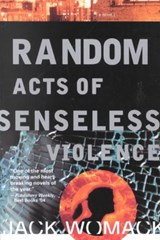 Random Acts of Senseless Violence | Jack Womack |