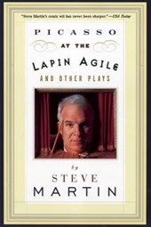 Picasso at the Lapin Agile and Other Plays | Steve Martin |