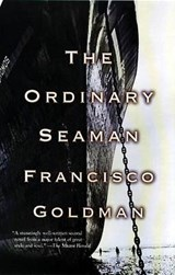 The Ordinary Seaman | Goldman, Francisco ; Golman, Francisco |
