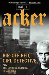 Rip-Off Red, Girl Detective and the Burning Bombing of America | Kathy Acker |