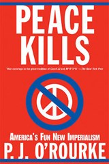 Peace Kills | P. J. O'rourke |