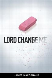 Lord Change Me | James MacDonald |