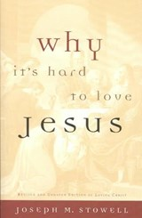 Why It's Hard to Love Jesus | Joseph M. Stowell |