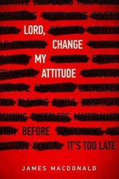 Lord, Change My Attitude | James MacDonald |