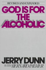 God Is for the Alcoholic | Jerry Dunn |
