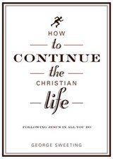 How to Continue the Christian Life | George Sweeting |