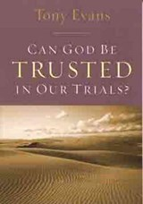 Can God Be Trusted in Our Trials? | Tony Evans |