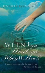 When You Hurt and When He Heals | Jennifer Kennedy Dean |