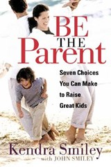 Be the Parent | Kendra K. Smiley |