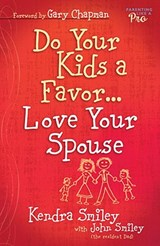 Do Your Kids a Favor...Love Your Spouse | Kendra K. Smiley |