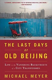 The Last Days of Old Beijing | Michael Meyer |