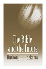 The Bible and the Future | Anthony A. Hoekema |