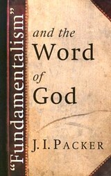 -Fundamentalism- And the Word of God | J. I. Packer |