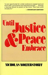 Until Justice and Peace Embrace | Nicholas P. Wolterstorff |