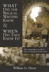 What Did the Biblical Writers Know and When Did They Know It? | William G. Dever |