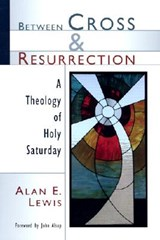 Between Cross and Resurrection | Alan E. Lewis |