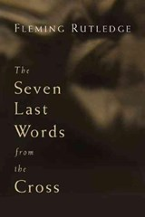 The Seven Last Words From The Cross | Fleming Rutledge |