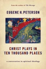Christ Plays in Ten Thousand Places | Eugene H Peterson |