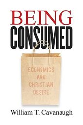 Being Consumed | William T. Cavanaugh |