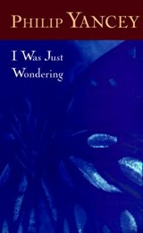 I Was Just Wondering | Philip Yancey |
