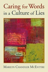 Caring for Words in a Culture of Lies | Marilyn Chandler McEntyre |