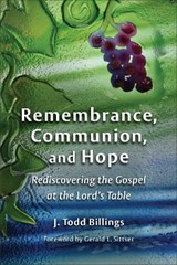 Remembrance, Communion, and Hope | J. Todd Billings |