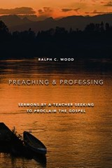 Preaching and Professing | Ralph C. Wood |