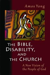 The Bible, Disability, and the Church | Amos Yong |