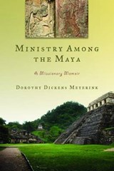 Ministry Among the Maya | Dorothy Dickens Meyerink |