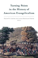 Turning Points in the History of American Evangelicalism | Heath W. Carter |