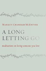 A Long Letting Go | Marilyn Chandler McEntyre |