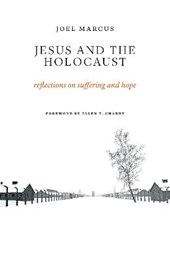 Jesus and the Holocaust | Joel Marcus |