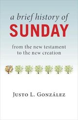 A Brief History of Sunday | Justo L. González |