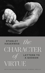 The Character of Virtue | Stanley Hauerwas |