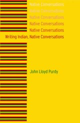 Writing Indian, Native Conversations | John Lloyd Purdy |