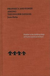 Prophecy and Power Among the Dogrib Indians | June Helm |