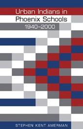 Urban Indians in Phoenix Schools, 1940-2000