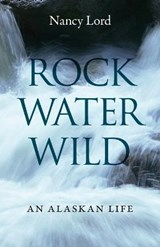 Rock, Water, Wild | Nancy Lord |