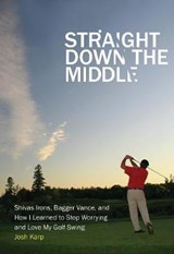 Straight Down the Middle | Josh Karp |